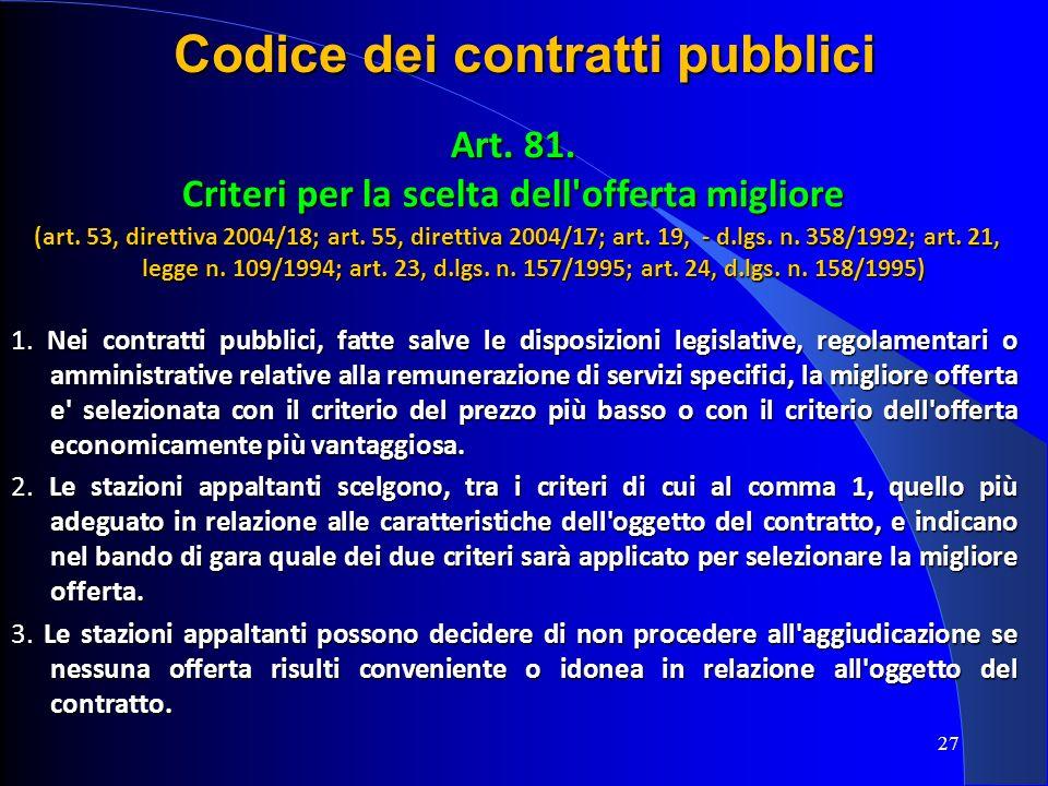 27 Codice dei contratti pubblici Art. 81. Criteri per la scelta dell'offerta migliore (art. 53, direttiva 2004/18; art. 55, direttiva 2004/17; art. 19
