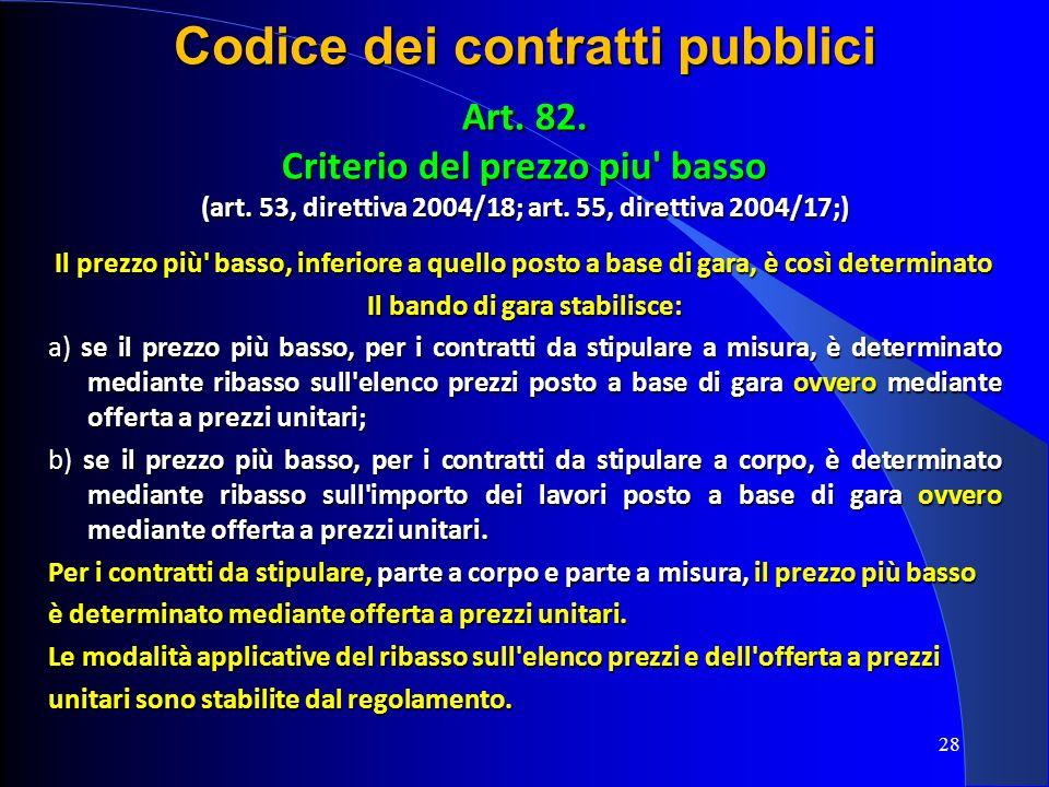 28 Codice dei contratti pubblici Art. 82. Criterio del prezzo piu' basso (art. 53, direttiva 2004/18; art. 55, direttiva 2004/17;) Il prezzo più' bass