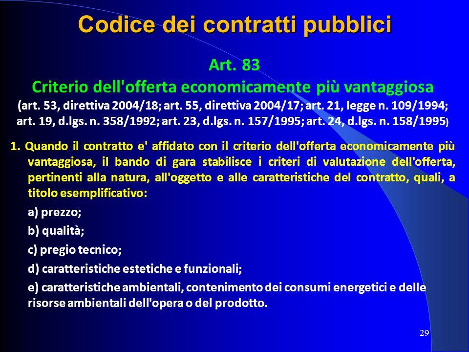 29 Codice dei contratti pubblici Art. 83 Criterio dell'offerta economicamente più vantaggiosa (art. 53, direttiva 2004/18; art. 55, direttiva 2004/17;