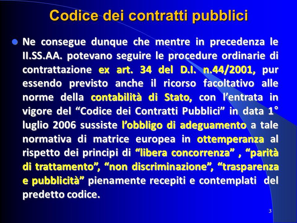 3 Ne consegue dunque che mentre in precedenza le II.SS.AA. potevano seguire le procedure ordinarie di contrattazione ex art. 34 del D.I. n.44/2001, pu