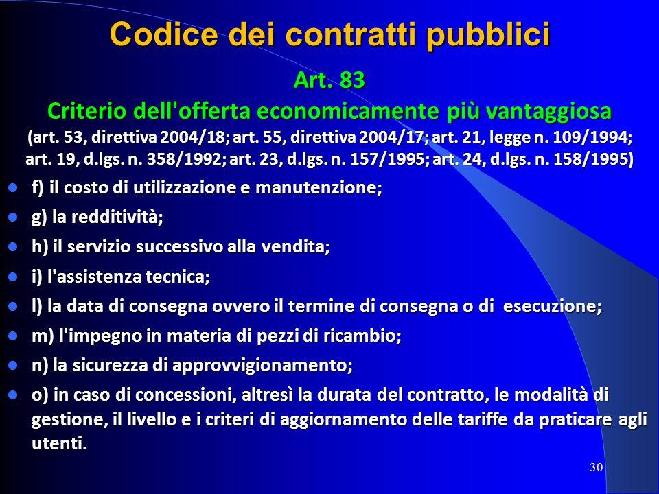 30 Codice dei contratti pubblici Art. 83 Criterio dell'offerta economicamente più vantaggiosa (art. 53, direttiva 2004/18; art. 55, direttiva 2004/17;