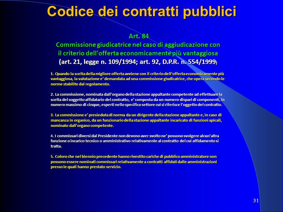 Art. 84 Art. 84 Commissione giudicatrice nel caso di aggiudicazione con il criterio dell'offerta economicamente più vantaggiosa (art. 21, legge n. 109