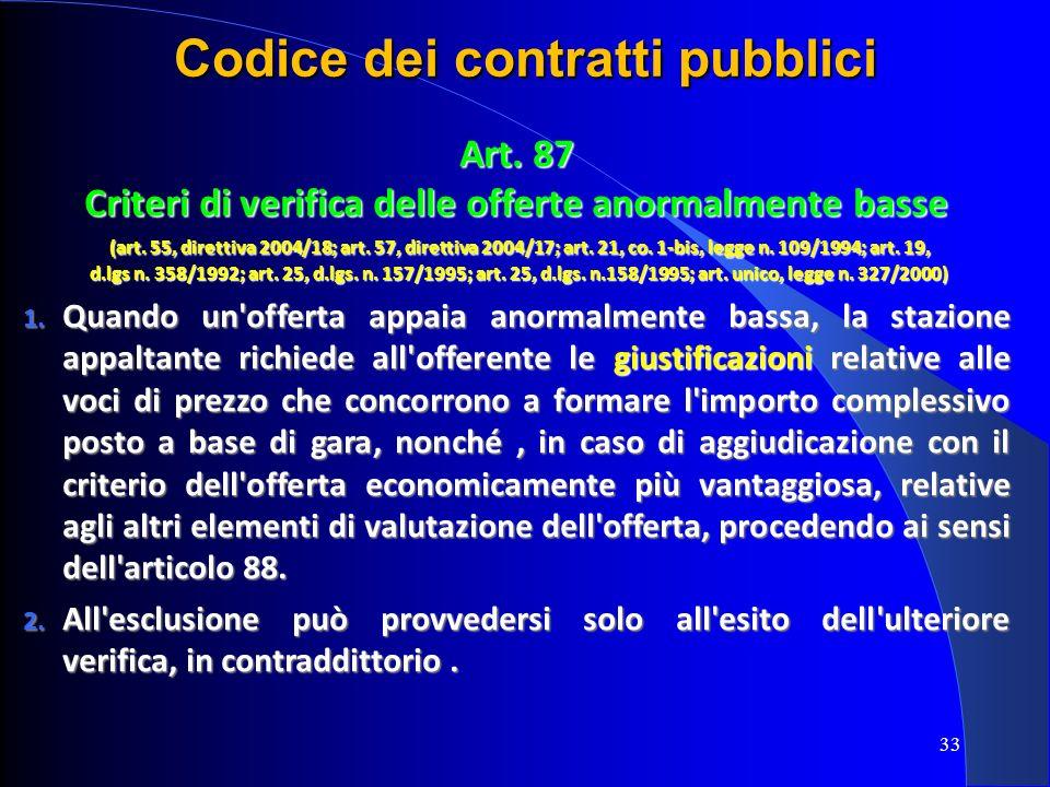 33 Codice dei contratti pubblici Art. 87 Criteri di verifica delle offerte anormalmente basse (art. 55, direttiva 2004/18; art. 57, direttiva 2004/17;