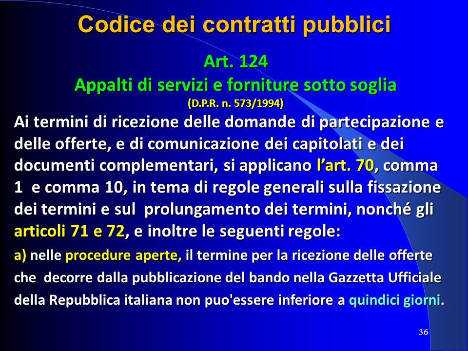 36 Codice dei contratti pubblici Art. 124 Appalti di servizi e forniture sotto soglia (D.P.R. n. 573/1994) Ai termini di ricezione delle domande di pa