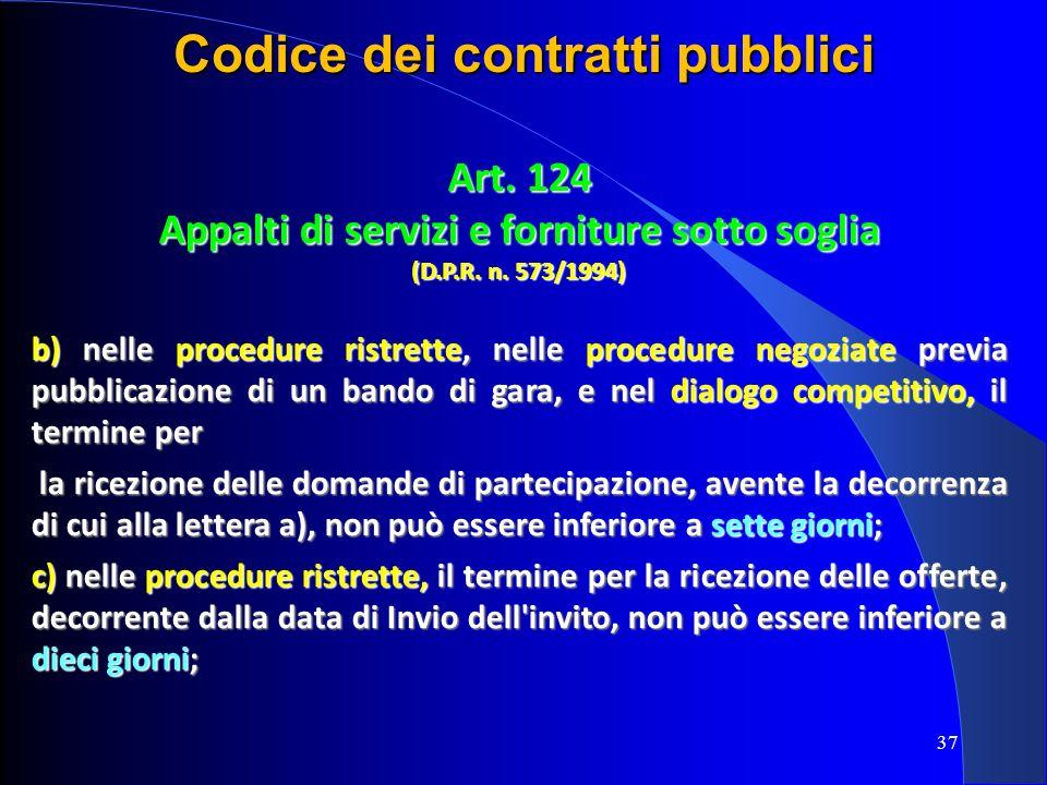 Art. 124 Appalti di servizi e forniture sotto soglia (D.P.R. n. 573/1994) b) nelle procedure ristrette, nelle procedure negoziate previa pubblicazione