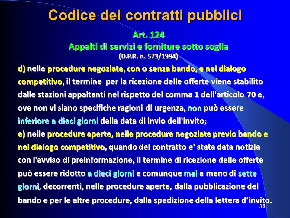 38 Codice dei contratti pubblici Art. 124 Appalti di servizi e forniture sotto soglia (D.P.R. n. 573/1994) d) nelle procedure negoziate, con o senza b