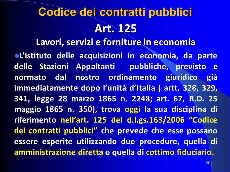 Art. 125 Lavori, servizi e forniture in economia Listituto delle acquisizioni in economia, da parte delle Stazioni Appaltanti pubbliche, previsto e no