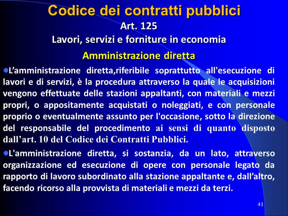 Art. 125 Lavori, servizi e forniture in economia Amministrazione diretta Lamministrazione diretta,riferibile soprattutto all'esecuzione di lavori e di
