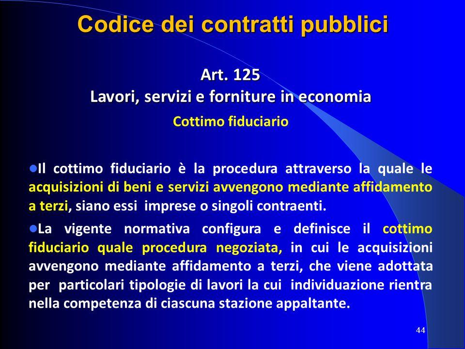 Art. 125 Lavori, servizi e forniture in economia Cottimo fiduciario Il cottimo fiduciario è la procedura attraverso la quale le acquisizioni di beni e