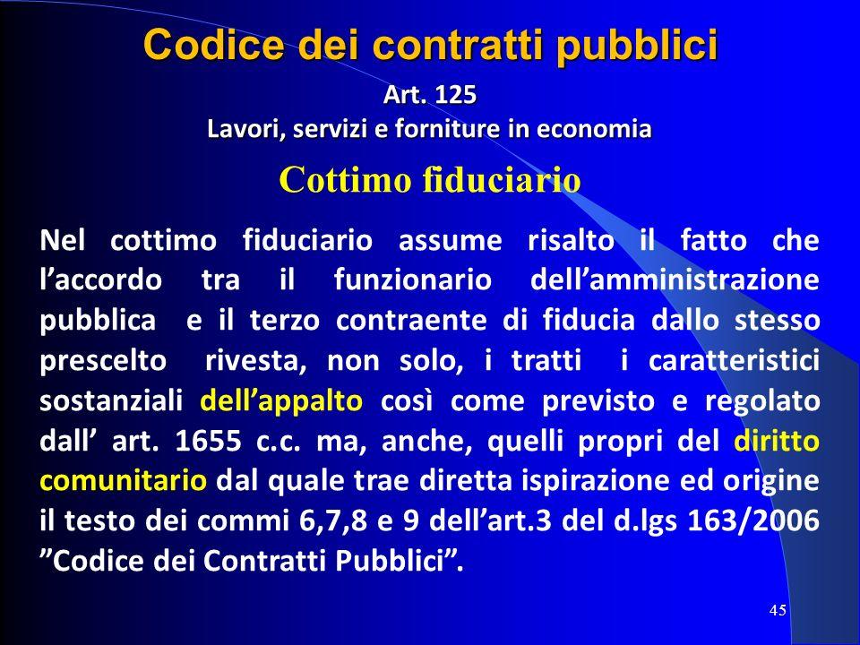 Art. 125 Lavori, servizi e forniture in economia Cottimo fiduciario Nel cottimo fiduciario assume risalto il fatto che laccordo tra il funzionario del