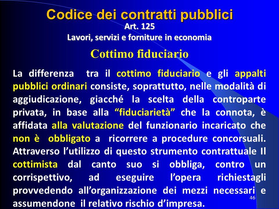 Art. 125 Lavori, servizi e forniture in economia Cottimo fiduciario La differenza tra il cottimo fiduciario e gli appalti pubblici ordinari consiste,