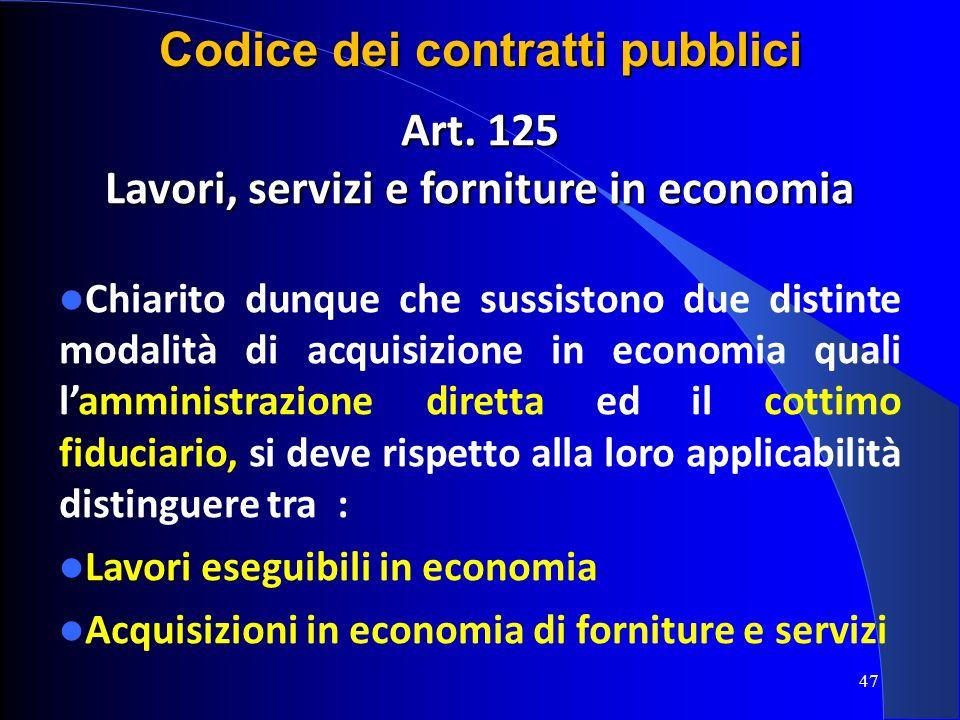 Art. 125 Lavori, servizi e forniture in economia Chiarito dunque che sussistono due distinte modalità di acquisizione in economia quali lamministrazio