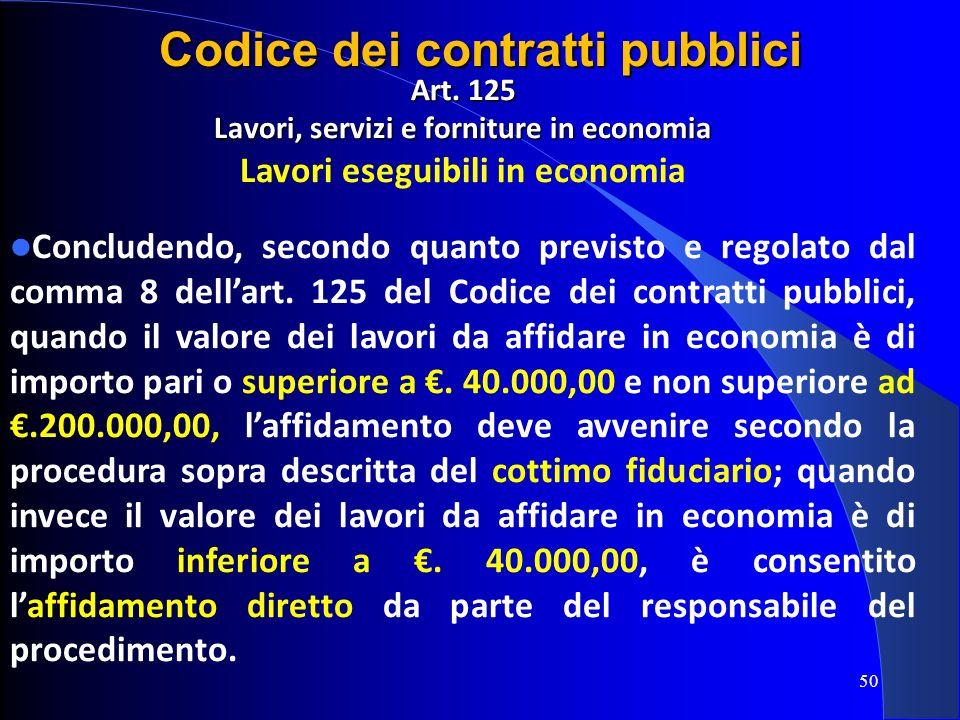 Art. 125 Lavori, servizi e forniture in economia Lavori eseguibili in economia Concludendo, secondo quanto previsto e regolato dal comma 8 dellart. 12