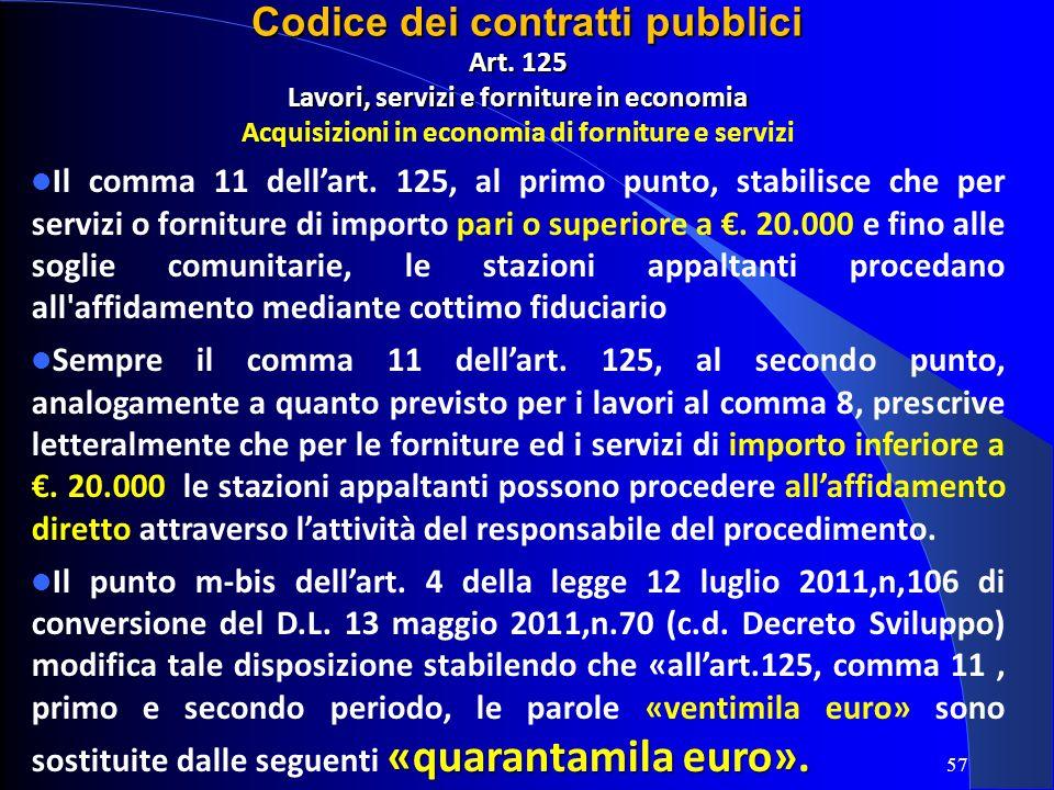 Art. 125 Lavori, servizi e forniture in economia Acquisizioni in economia di forniture e servizi Il comma 11 dellart. 125, al primo punto, stabilisce