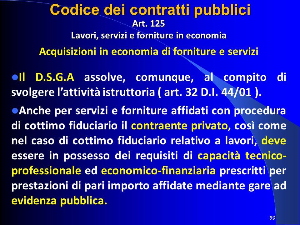 Art. 125 Lavori, servizi e forniture in economia Acquisizioni in economia di forniture e servizi Il D.S.G.A assolve, comunque, al compito di svolgere