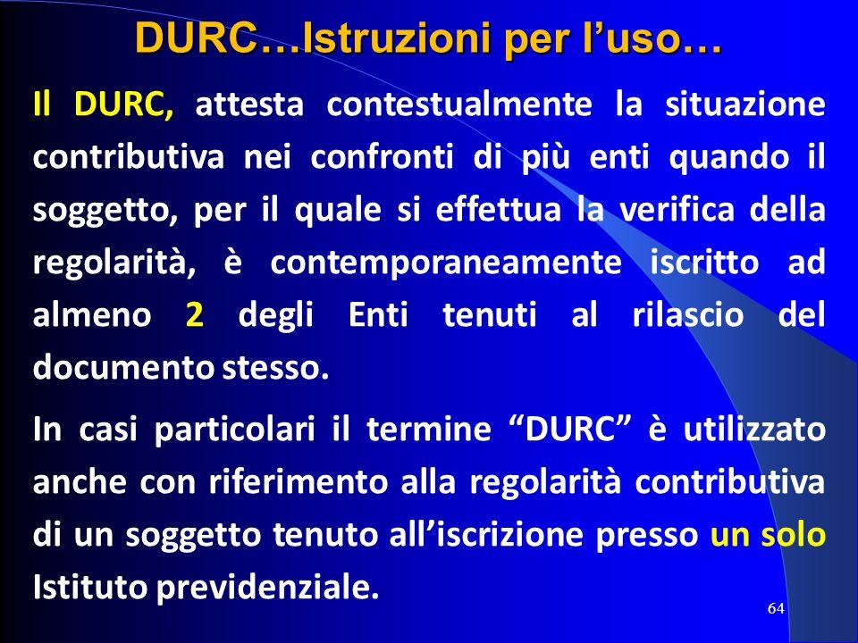 Il DURC, attesta contestualmente la situazione contributiva nei confronti di più enti quando il soggetto, per il quale si effettua la verifica della r