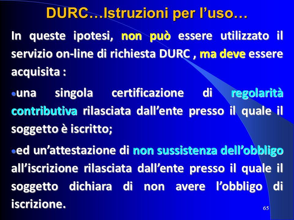 In queste ipotesi, non può essere utilizzato il servizio on-line di richiesta DURC, ma deve essere acquisita : una singola certificazione di regolarit