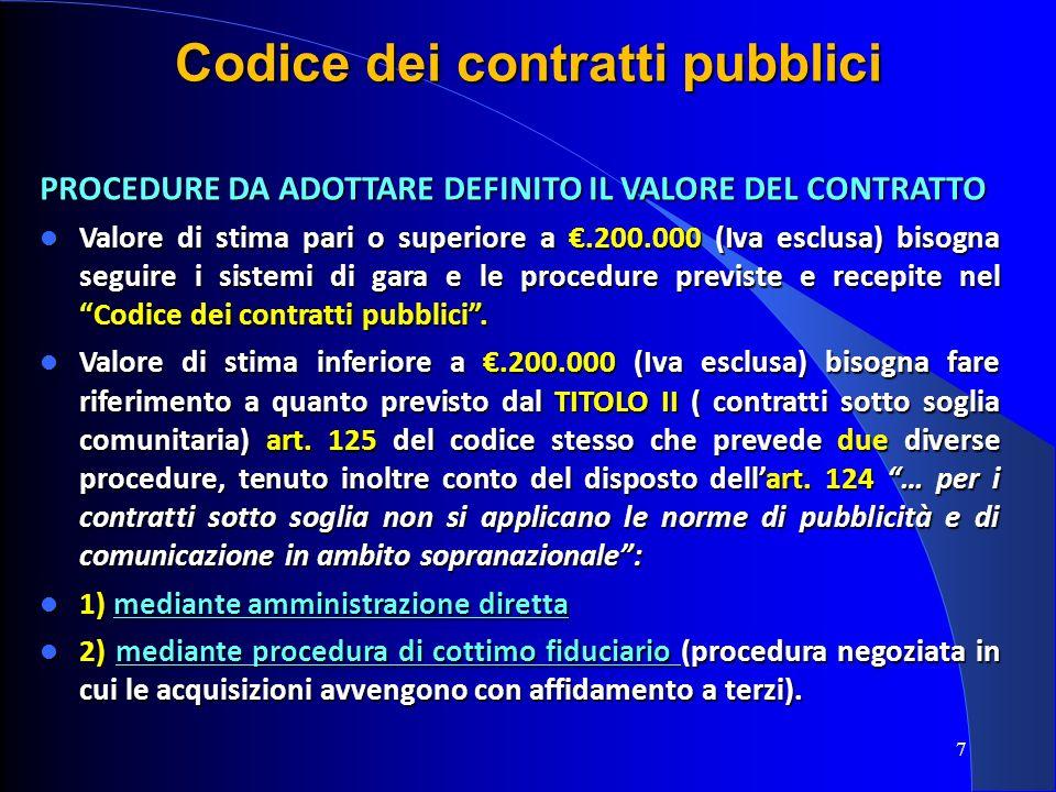 7 Codice dei contratti pubblici PROCEDURE DA ADOTTARE DEFINITO IL VALORE DEL CONTRATTO Valore di stima pari o superiore a.200.000 (Iva esclusa) bisogn