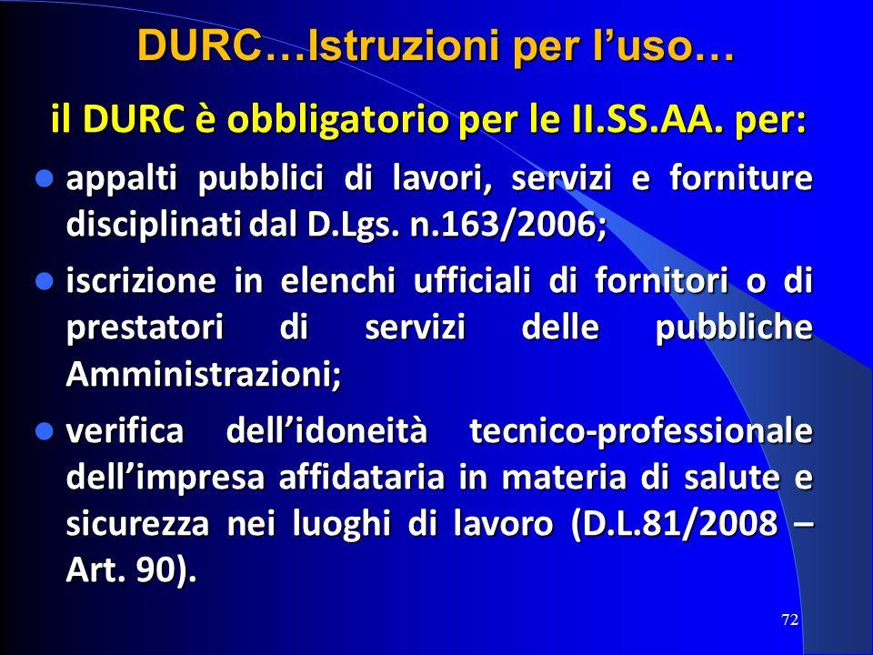 il DURC è obbligatorio per le II.SS.AA. per: il DURC è obbligatorio per le II.SS.AA. per: appalti pubblici di lavori, servizi e forniture disciplinati