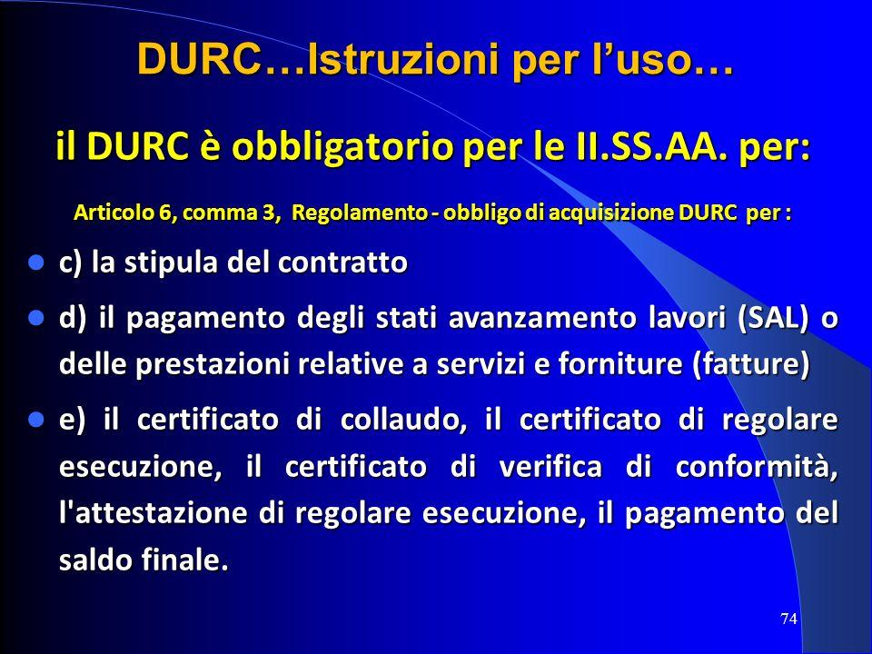 il DURC è obbligatorio per le II.SS.AA. per: Articolo 6, comma 3, Regolamento - obbligo di acquisizione DURC per : c) la stipula del contratto c) la s