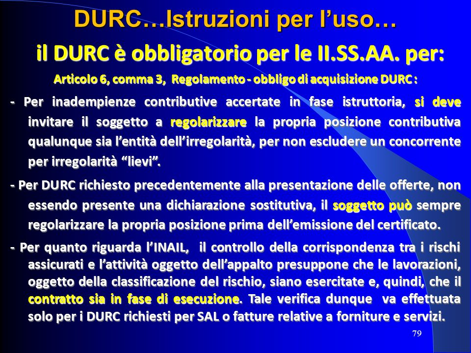 il DURC è obbligatorio per le II.SS.AA. per: il DURC è obbligatorio per le II.SS.AA. per: Articolo 6, comma 3, Regolamento - obbligo di acquisizione D