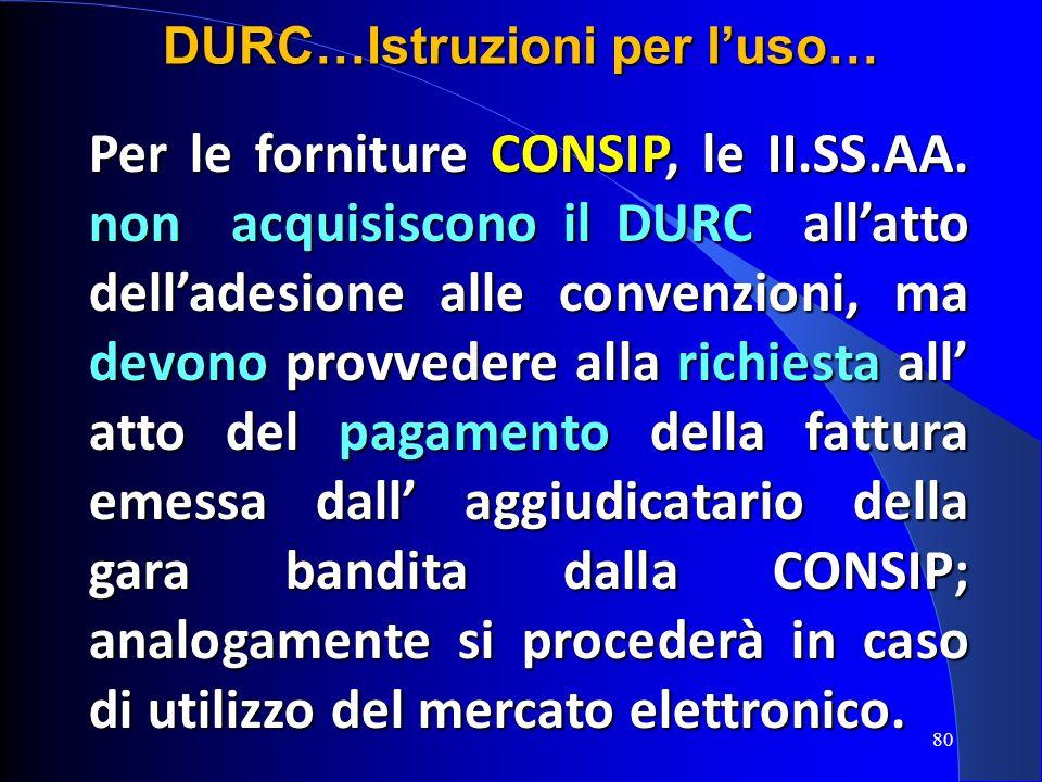 Per le forniture CONSIP, le II.SS.AA. non acquisiscono il DURC allatto delladesione alle convenzioni, ma devono provvedere alla richiesta all atto del