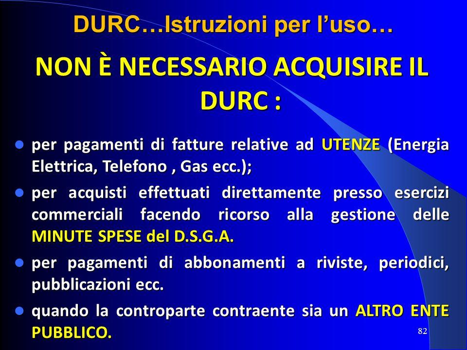 NON È NECESSARIO ACQUISIRE IL DURC : per pagamenti di fatture relative ad UTENZE (Energia Elettrica, Telefono, Gas ecc.); per pagamenti di fatture rel