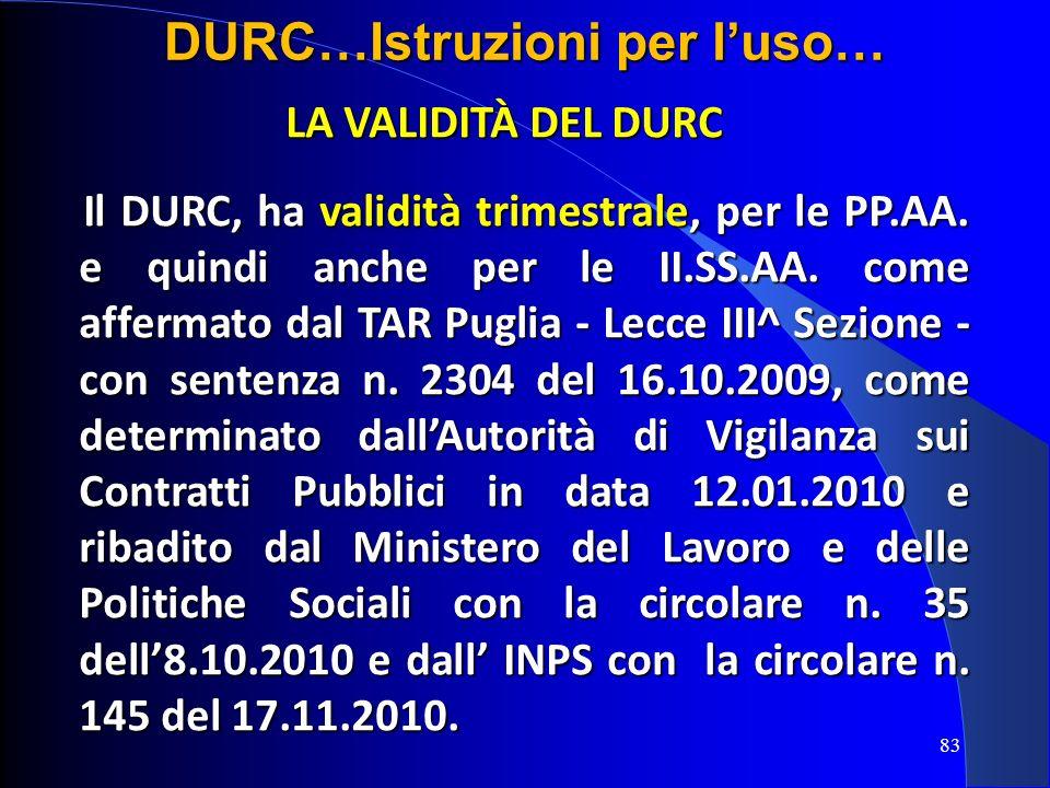 LA VALIDITÀ DEL DURC Il DURC, ha validità trimestrale, per le PP.AA. e quindi anche per le II.SS.AA. come affermato dal TAR Puglia - Lecce III^ Sezion