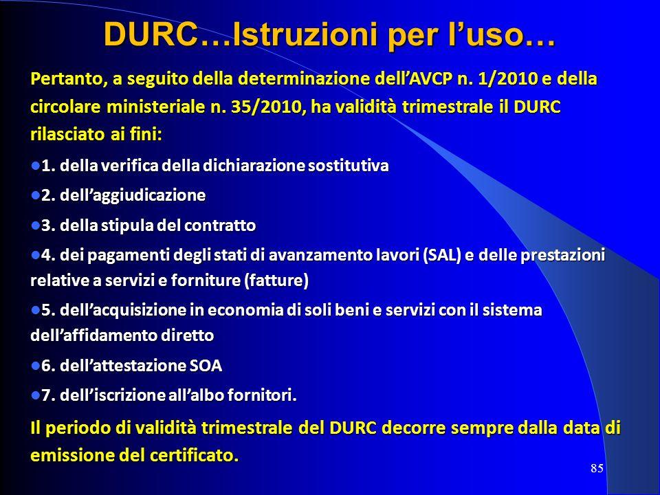 Pertanto, a seguito della determinazione dellAVCP n. 1/2010 e della circolare ministeriale n. 35/2010, ha validità trimestrale il DURC rilasciato ai f