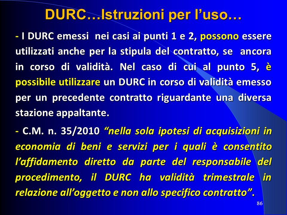 - I DURC emessi nei casi ai punti 1 e 2, possono essere utilizzati anche per la stipula del contratto, se ancora in corso di validità. Nel caso di cui