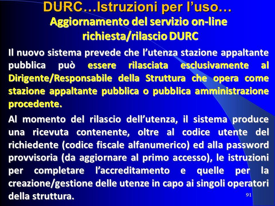 Aggiornamento del servizio on-line richiesta/rilascio DURC richiesta/rilascio DURC Il nuovo sistema prevede che lutenza stazione appaltante pubblica p