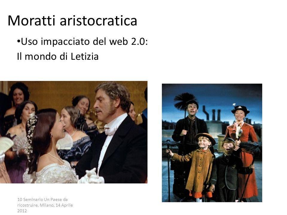 10 Seminario Un Paese da ricostruire, Milano, 14 Aprile 2012 La campagna partecipata Uso impacciato del web 2.0: Il mondo di Letizia Moratti aristocra