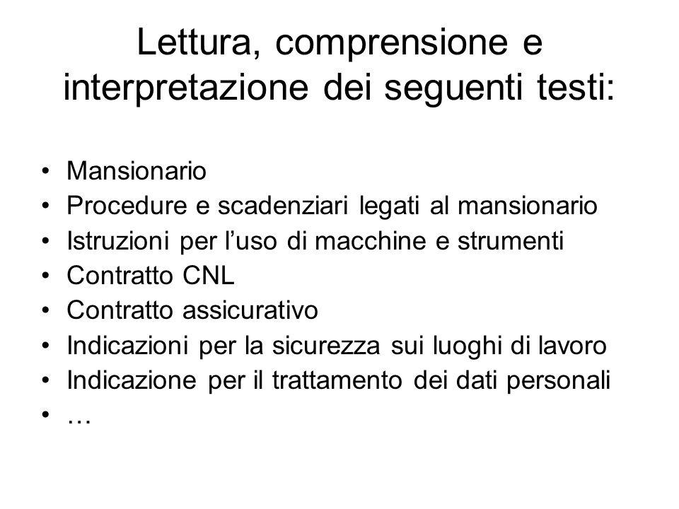 Lettura, comprensione e interpretazione dei seguenti testi: Mansionario Procedure e scadenziari legati al mansionario Istruzioni per luso di macchine