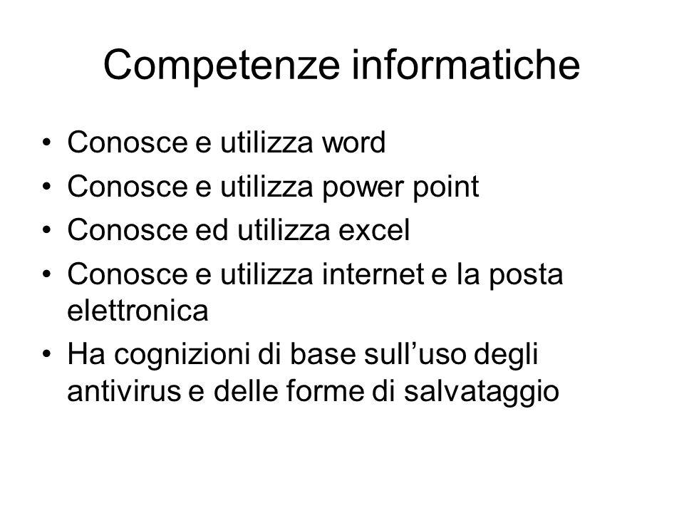 Competenze informatiche Conosce e utilizza word Conosce e utilizza power point Conosce ed utilizza excel Conosce e utilizza internet e la posta elettr