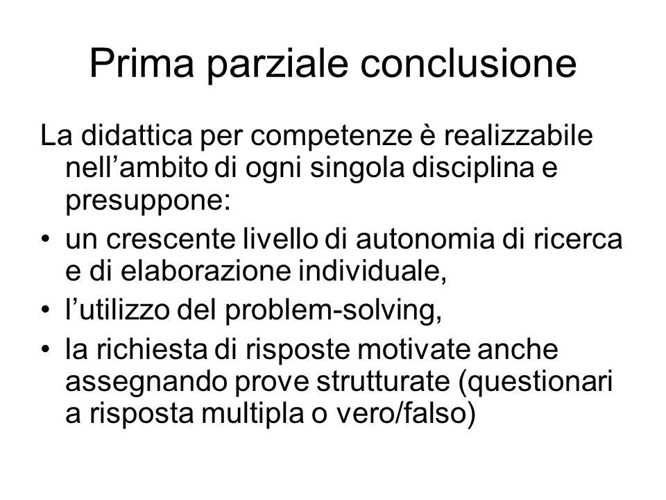 Prima parziale conclusione La didattica per competenze è realizzabile nellambito di ogni singola disciplina e presuppone: un crescente livello di auto