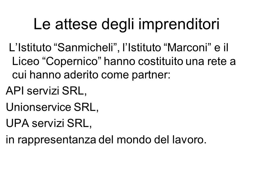 Le attese degli imprenditori LIstituto Sanmicheli, lIstituto Marconi e il Liceo Copernico hanno costituito una rete a cui hanno aderito come partner: