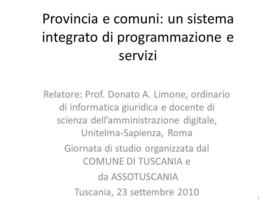 Provincia e comuni: un sistema integrato di programmazione e servizi Relatore: Prof. Donato A. Limone, ordinario di informatica giuridica e docente di