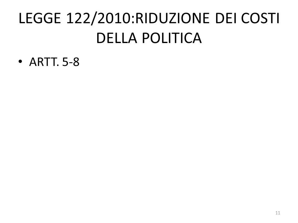 LEGGE 122/2010:RIDUZIONE DEI COSTI DELLA POLITICA ARTT. 5-8 11