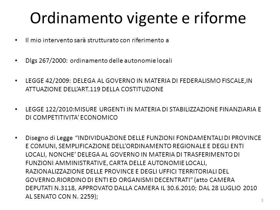 Ordinamento vigente e riforme Il mio intervento sarà strutturato con riferimento a Dlgs 267/2000: ordinamento delle autonomie locali LEGGE 42/2009: DE