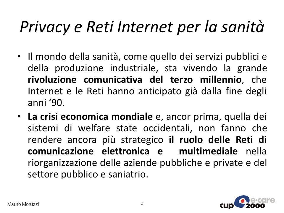 Mauro Moruzzi Privacy e Reti Internet per la sanità Il mondo della sanità, come quello dei servizi pubblici e della produzione industriale, sta vivend