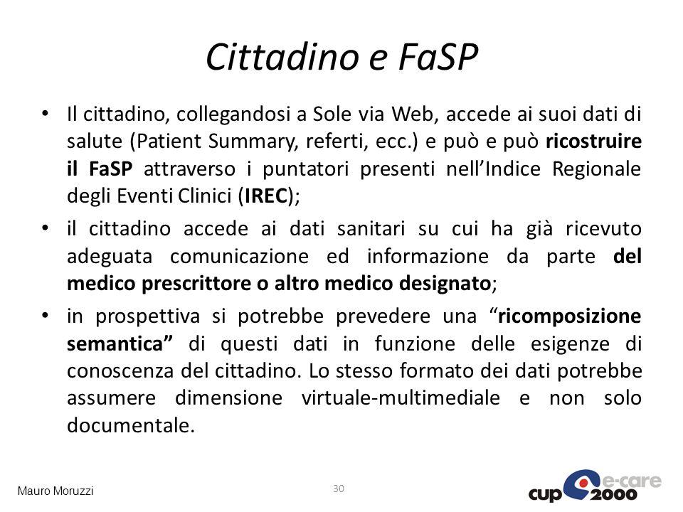 Mauro Moruzzi Cittadino e FaSP 30 Il cittadino, collegandosi a Sole via Web, accede ai suoi dati di salute (Patient Summary, referti, ecc.) e può e pu
