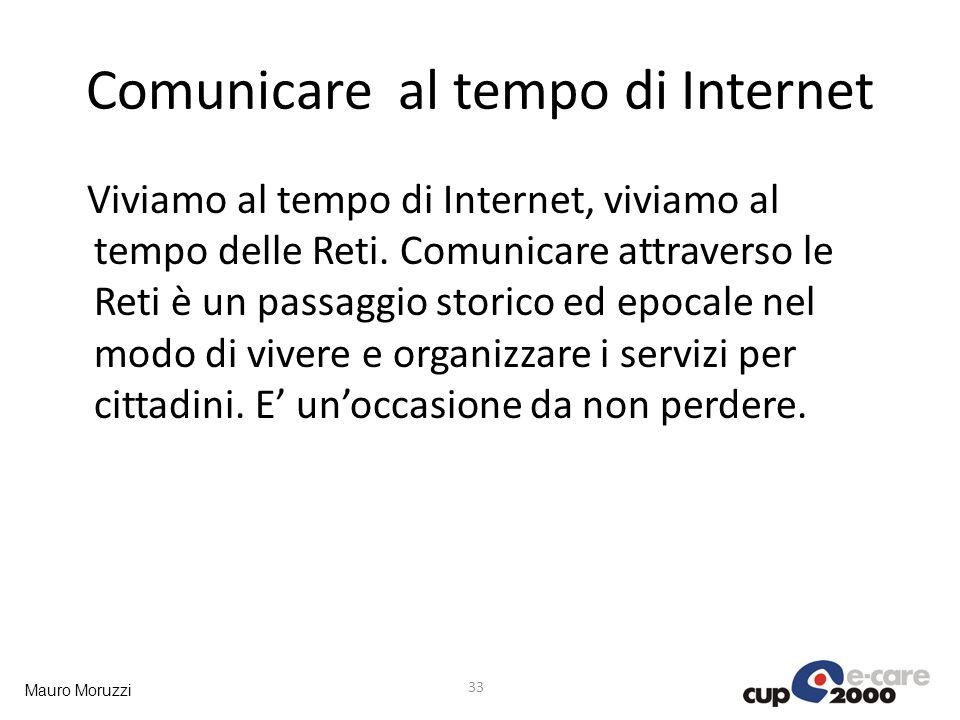 Mauro Moruzzi Comunicare al tempo di Internet Viviamo al tempo di Internet, viviamo al tempo delle Reti. Comunicare attraverso le Reti è un passaggio