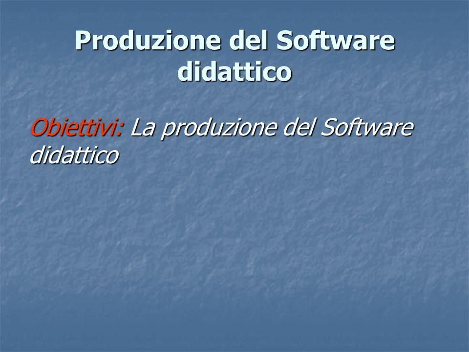 Obiettivi: La produzione del Software didattico Produzione del Software didattico