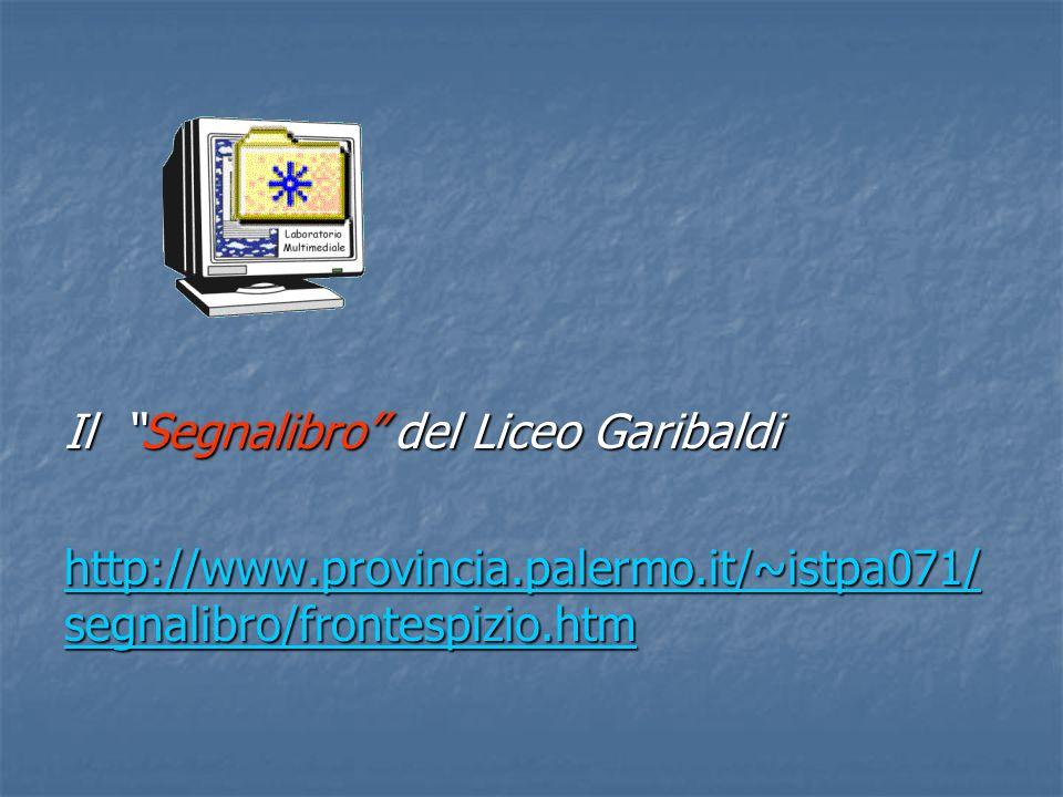 Il Segnalibro del Liceo Garibaldi http://www.provincia.palermo.it/~istpa071/ segnalibro/frontespizio.htm http://www.provincia.palermo.it/~istpa071/ se