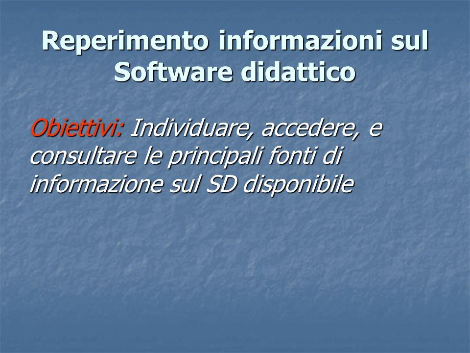 Obiettivi: Individuare, accedere, e consultare le principali fonti di informazione sul SD disponibile Reperimento informazioni sul Software didattico