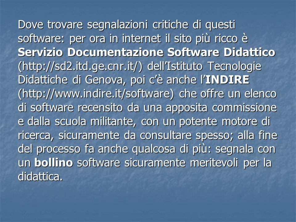 Dove trovare segnalazioni critiche di questi software: per ora in internet il sito più ricco è Servizio Documentazione Software Didattico (http://sd2.