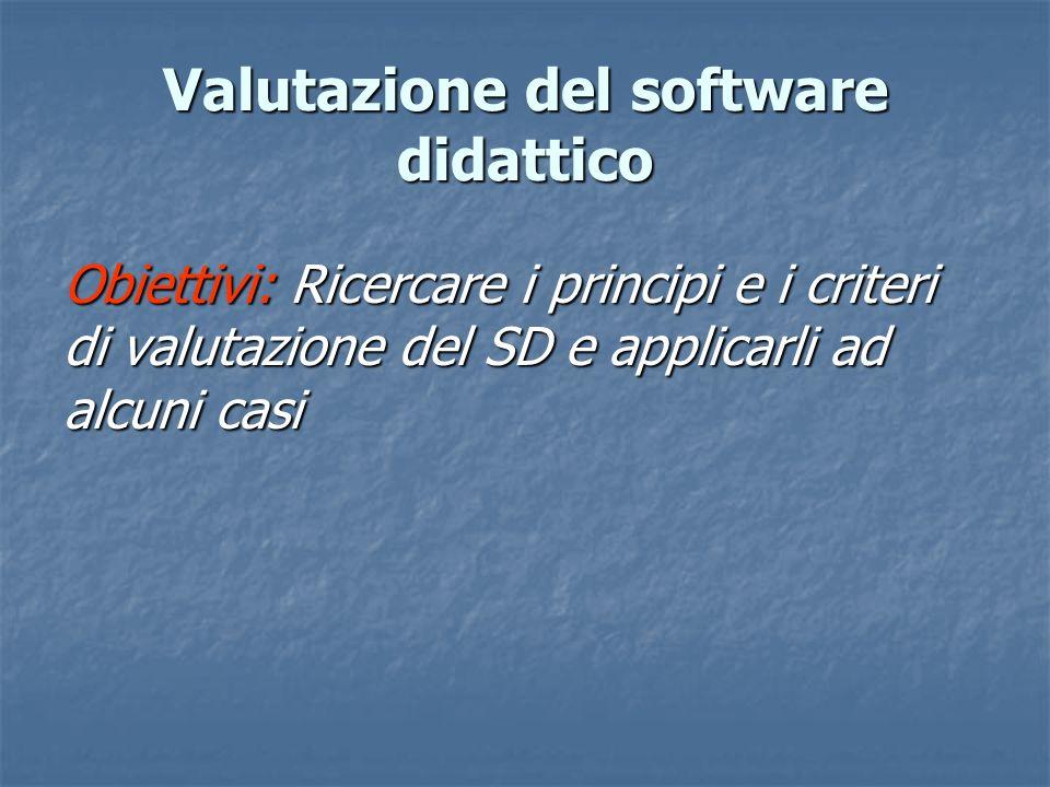 Obiettivi: Ricercare i principi e i criteri di valutazione del SD e applicarli ad alcuni casi Valutazione del software didattico