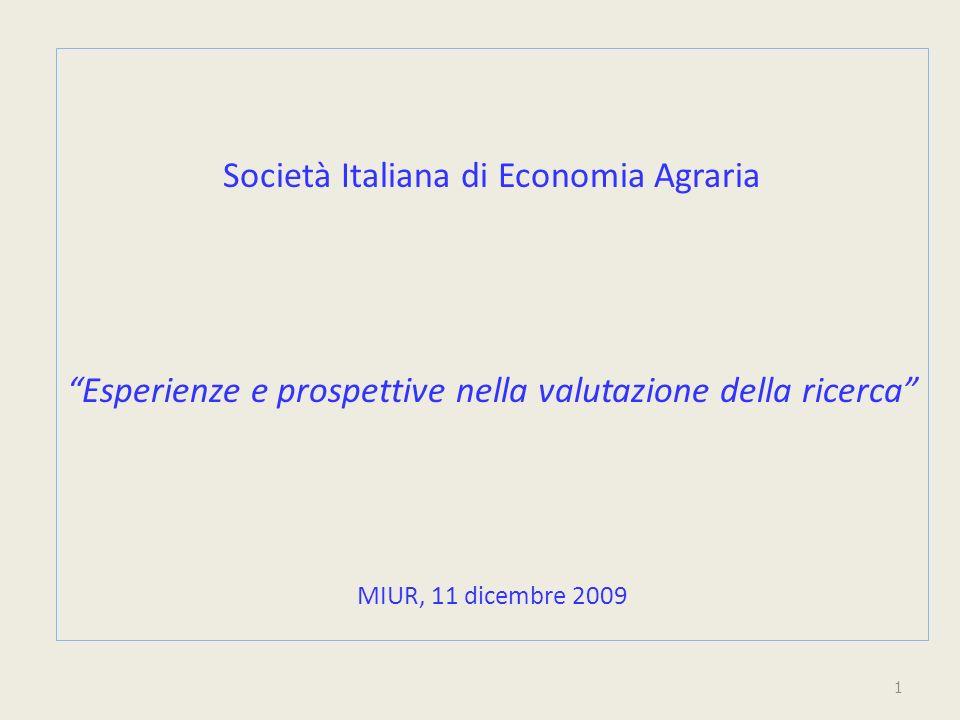 Società Italiana di Economia Agraria Esperienze e prospettive nella valutazione della ricerca MIUR, 11 dicembre 2009 1