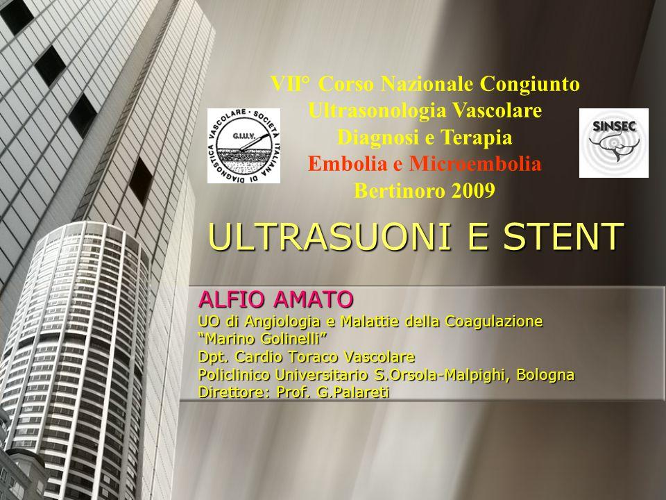 ULTRASUONI E STENT ALFIO AMATO UO di Angiologia e Malattie della Coagulazione Marino Golinelli Dpt. Cardio Toraco Vascolare Policlinico Universitario