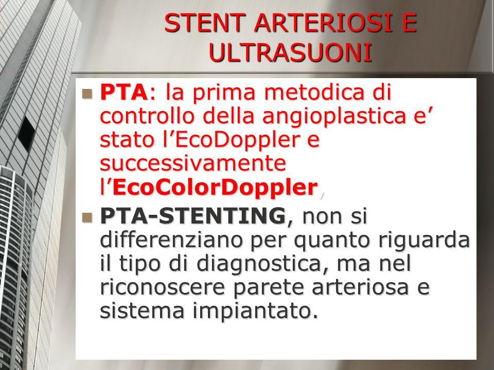 STENT ARTERIOSI E ULTRASUONI PTA: la prima metodica di controllo della angioplastica e stato lEcoDoppler e successivamente lEcoColorDoppler, PTA: la p